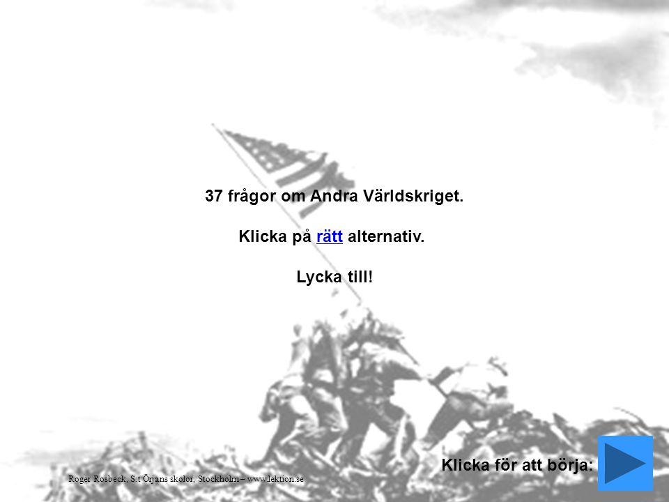 37 frågor om Andra Världskriget. Klicka på rätt alternativ.