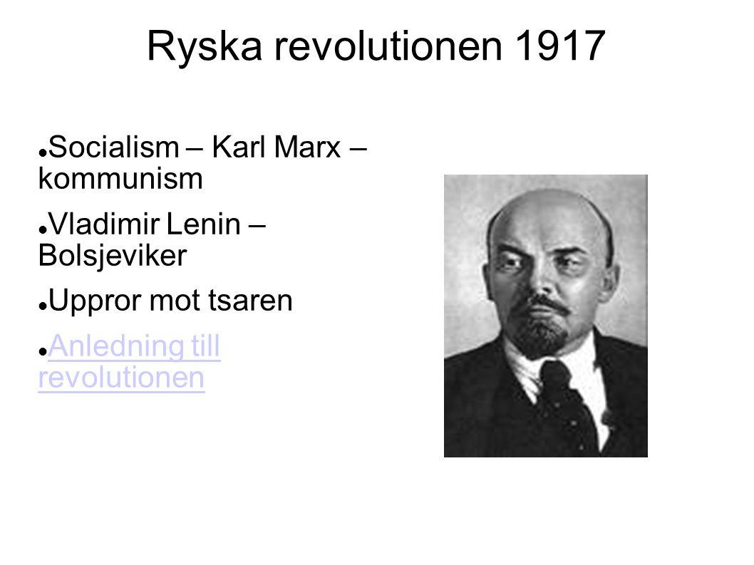 Ryska revolutionen 1917 Socialism – Karl Marx – kommunism Vladimir Lenin – Bolsjeviker Uppror mot tsaren Anledning till revolutionen Anledning till revolutionen