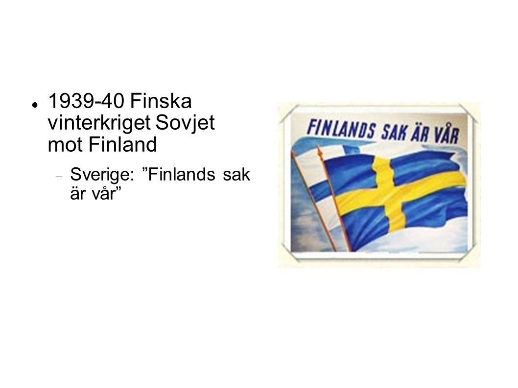 1939-40 Finska vinterkriget Sovjet mot Finland  Sverige: Finlands sak är vår