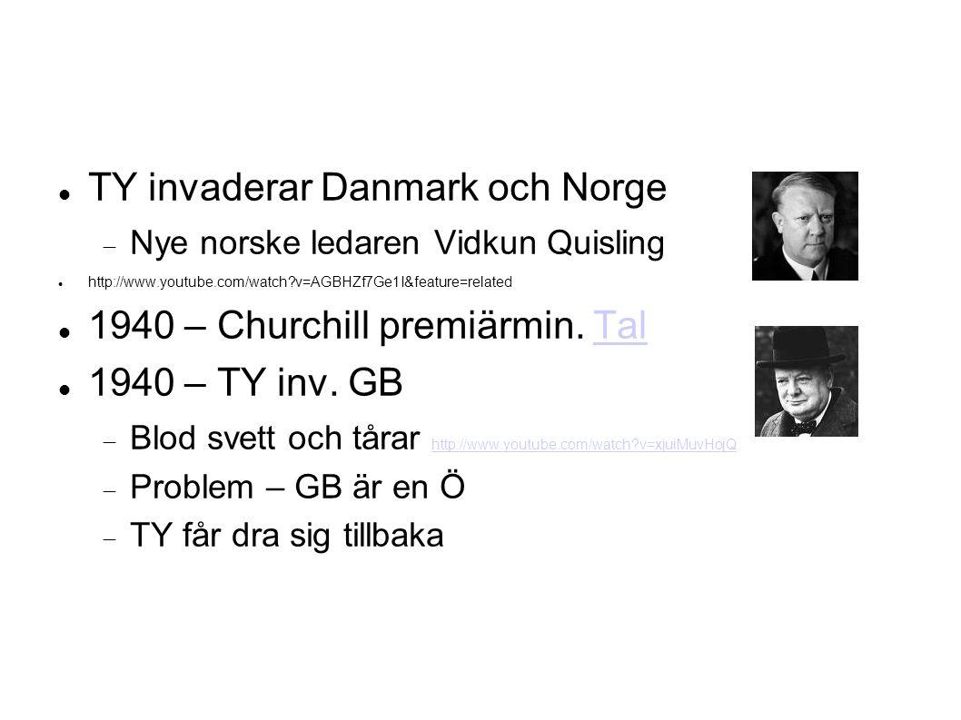 TY invaderar Danmark och Norge  Nye norske ledaren Vidkun Quisling http://www.youtube.com/watch v=AGBHZf7Ge1I&feature=related 1940 – Churchill premiärmin.