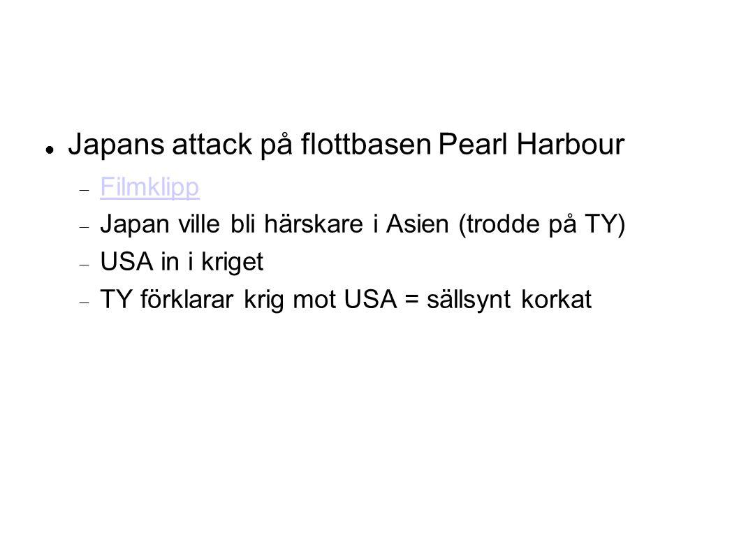 Japans attack på flottbasen Pearl Harbour  Filmklipp Filmklipp  Japan ville bli härskare i Asien (trodde på TY)  USA in i kriget  TY förklarar krig mot USA = sällsynt korkat