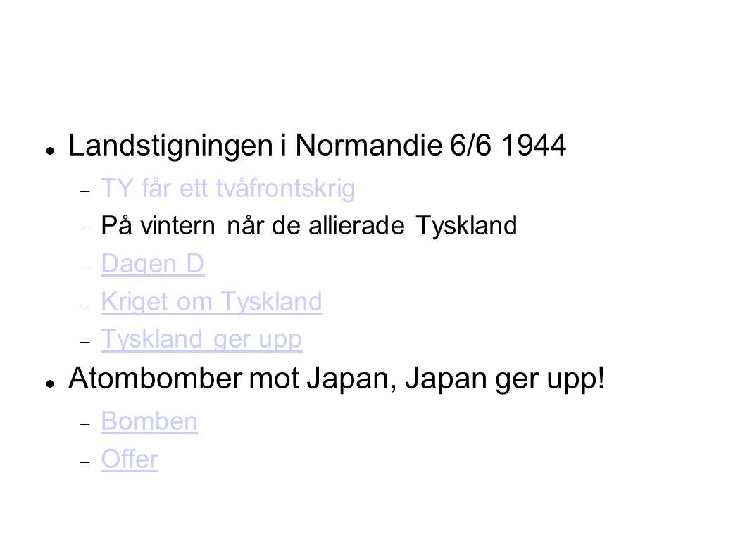 Landstigningen i Normandie 6/6 1944  TY får ett tvåfrontskrig  På vintern når de allierade Tyskland  Dagen D Dagen D  Kriget om Tyskland Kriget om Tyskland  Tyskland ger upp Tyskland ger upp Atombomber mot Japan, Japan ger upp.