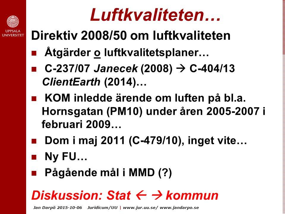 Jan Darpö 2015-10-06 Juridicum/UU | www.jur.uu.se/ www.jandarpo.se Luftkvaliteten… Direktiv 2008/50 om luftkvaliteten Åtgärder o luftkvalitetsplaner… C-237/07 Janecek (2008)  C-404/13 ClientEarth (2014)… KOM inledde ärende om luften på bl.a.