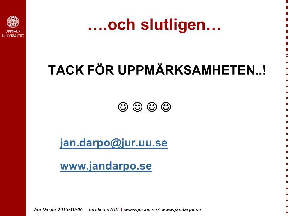 Jan Darpö 2015-10-06 Juridicum/UU | www.jur.uu.se/ www.jandarpo.se ….och slutligen… TACK FÖR UPPMÄRKSAMHETEN..! jan.darpo@jur.uu.se www.jandarpo.se
