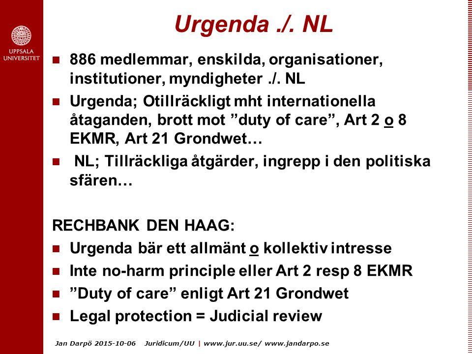 Jan Darpö 2015-10-06 Juridicum/UU | www.jur.uu.se/ www.jandarpo.se Urgenda./. NL 886 medlemmar, enskilda, organisationer, institutioner, myndigheter./