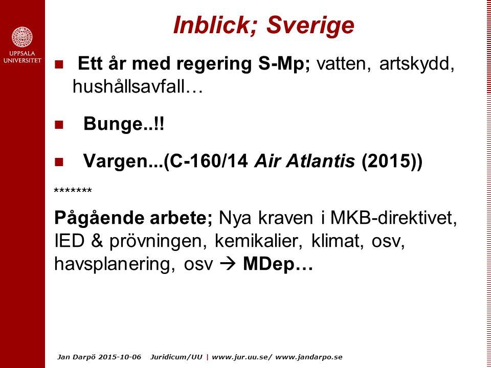 Jan Darpö 2015-10-06 Juridicum/UU | www.jur.uu.se/ www.jandarpo.se Inblick; Sverige Ett år med regering S-Mp; vatten, artskydd, hushållsavfall… Bunge.