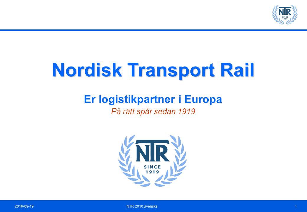 2016-09-19NTR 2010 Svenska 1 Nordisk Transport Rail Er logistikpartner i Europa På rätt spår sedan 1919