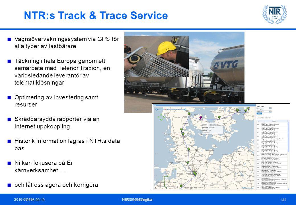 2016-09-19NTR 2009 English 14 NTR:s Track & Trace Service Vagnsövervakningssystem via GPS för alla typer av lastbärare Täckning i hela Europa genom ett samarbete med Telenor Traxion, en världsledande leverantör av telematiklösningar Optimering av investering samt resurser Skräddarsydda rapporter via en Internet uppkoppling.
