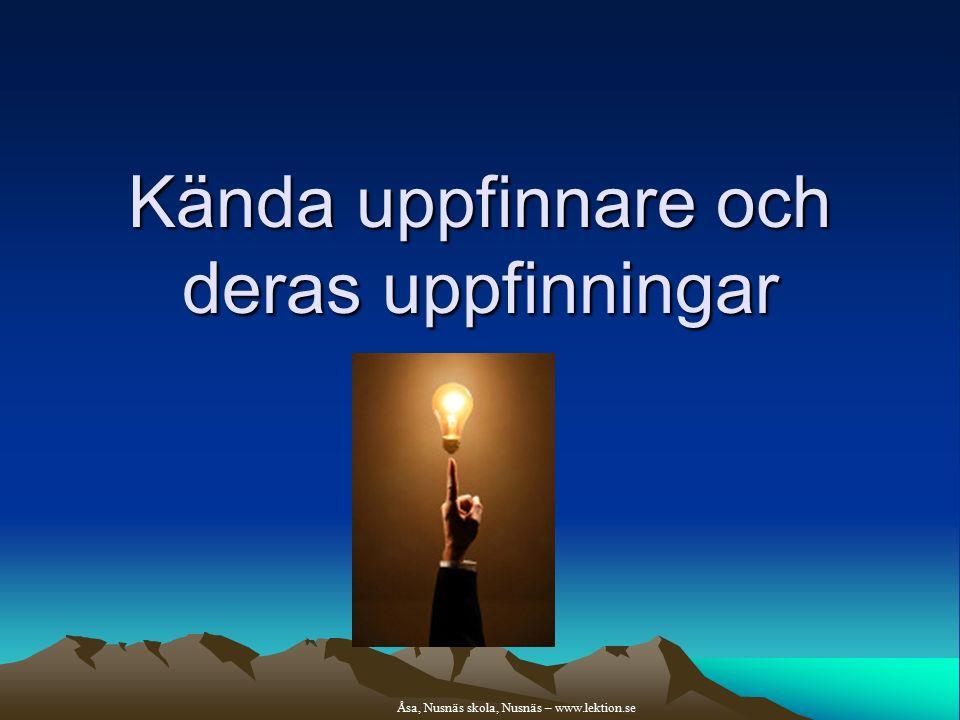 Kända uppfinnare och deras uppfinningar Åsa, Nusnäs skola, Nusnäs – www.lektion.se