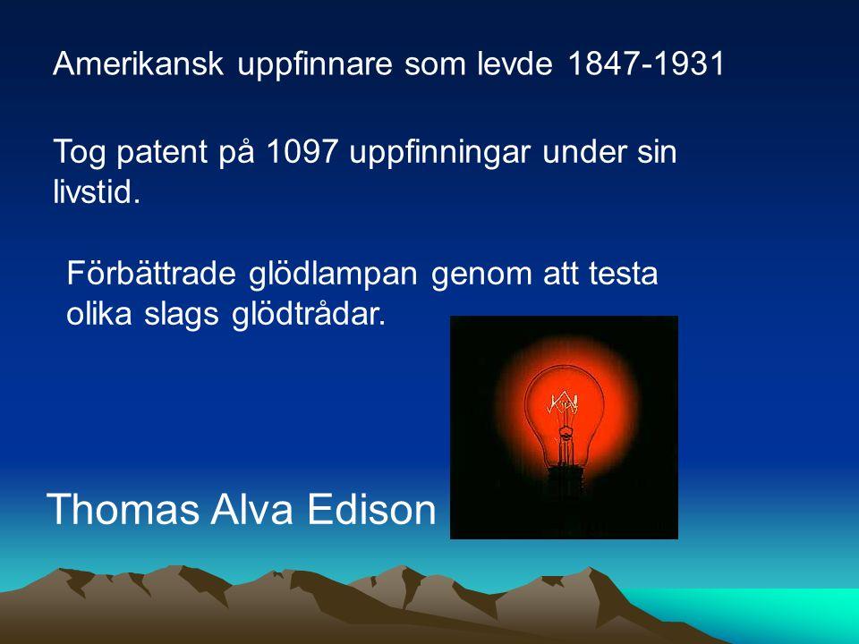 Amerikansk uppfinnare som levde 1847-1931 Tog patent på 1097 uppfinningar under sin livstid. Förbättrade glödlampan genom att testa olika slags glödtr