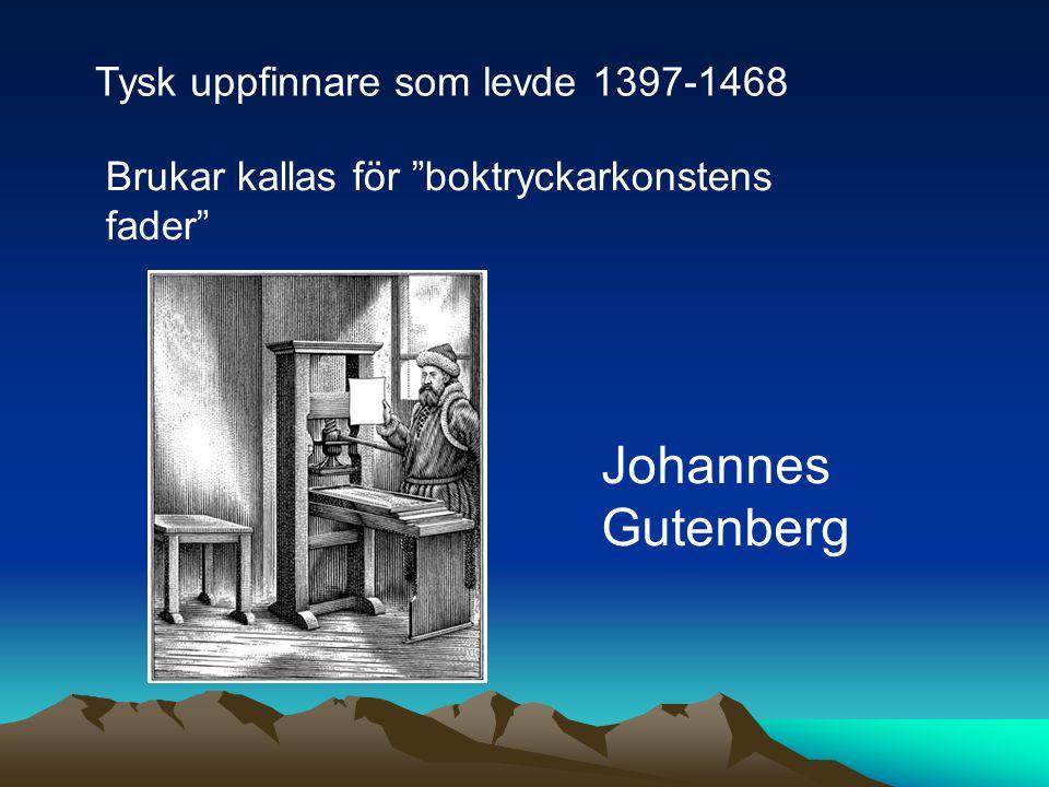 """Tysk uppfinnare som levde 1397-1468 Brukar kallas för """"boktryckarkonstens fader"""" Johannes Gutenberg"""