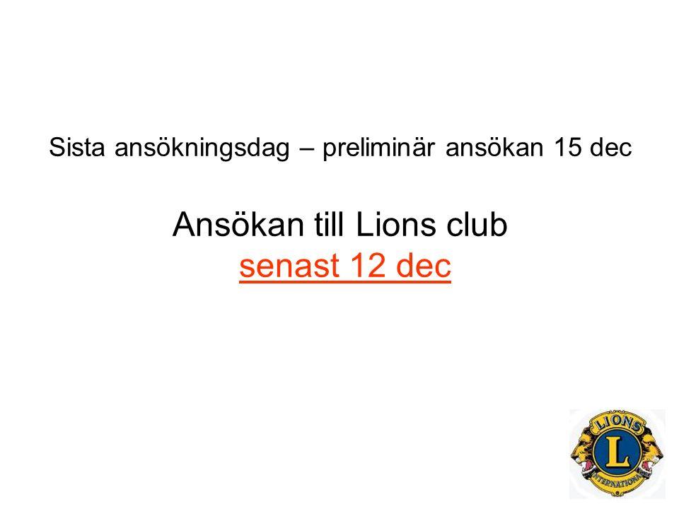 Sista ansökningsdag – preliminär ansökan 15 dec Ansökan till Lions club senast 12 dec