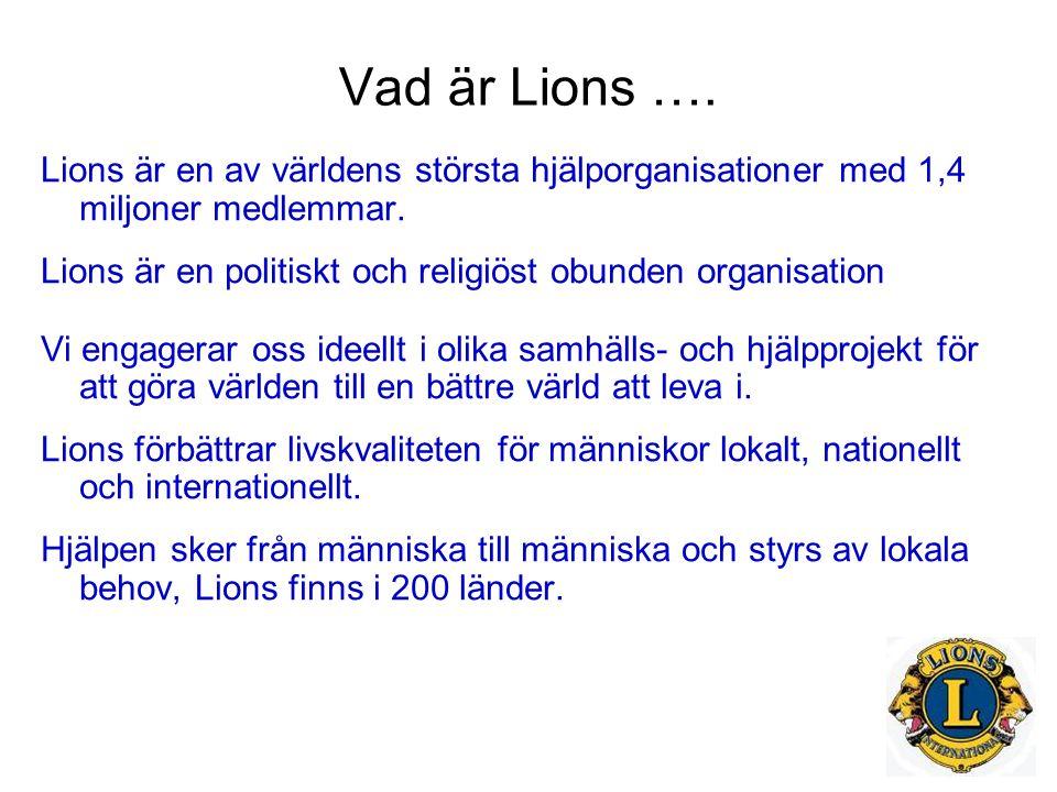 Vad är Lions …. Lions är en av världens största hjälporganisationer med 1,4 miljoner medlemmar.