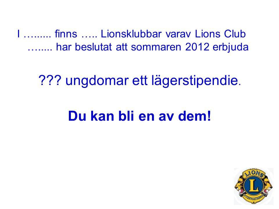 I …...... finns ….. Lionsklubbar varav Lions Club ….....