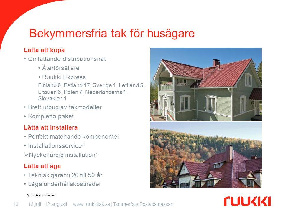 13 juli - 12 augustiwww.ruukkitak.se | Tammerfors Bostadsmässan10 Bekymmersfria tak för husägare Lätta att köpa Omfattande distributionsnät Återförsäl
