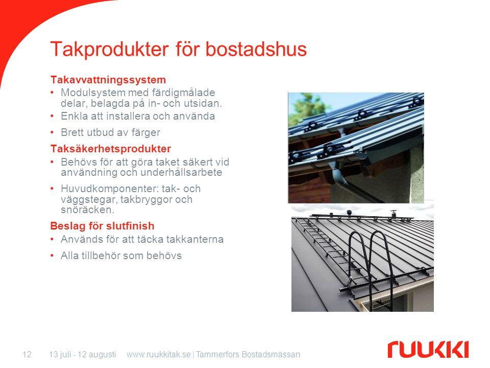 13 juli - 12 augustiwww.ruukkitak.se | Tammerfors Bostadsmässan12 Takprodukter för bostadshus Takavvattningssystem Modulsystem med färdigmålade delar,