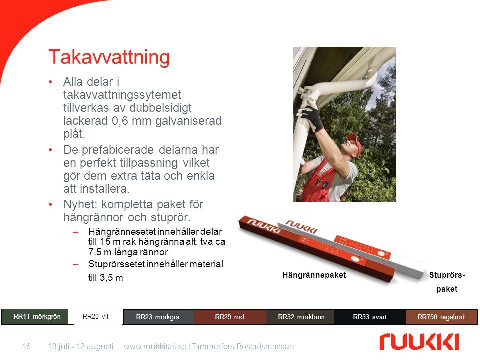 13 juli - 12 augustiwww.ruukkitak.se | Tammerfors Bostadsmässan16 Takavvattning Alla delar i takavvattningssytemet tillverkas av dubbelsidigt lackerad