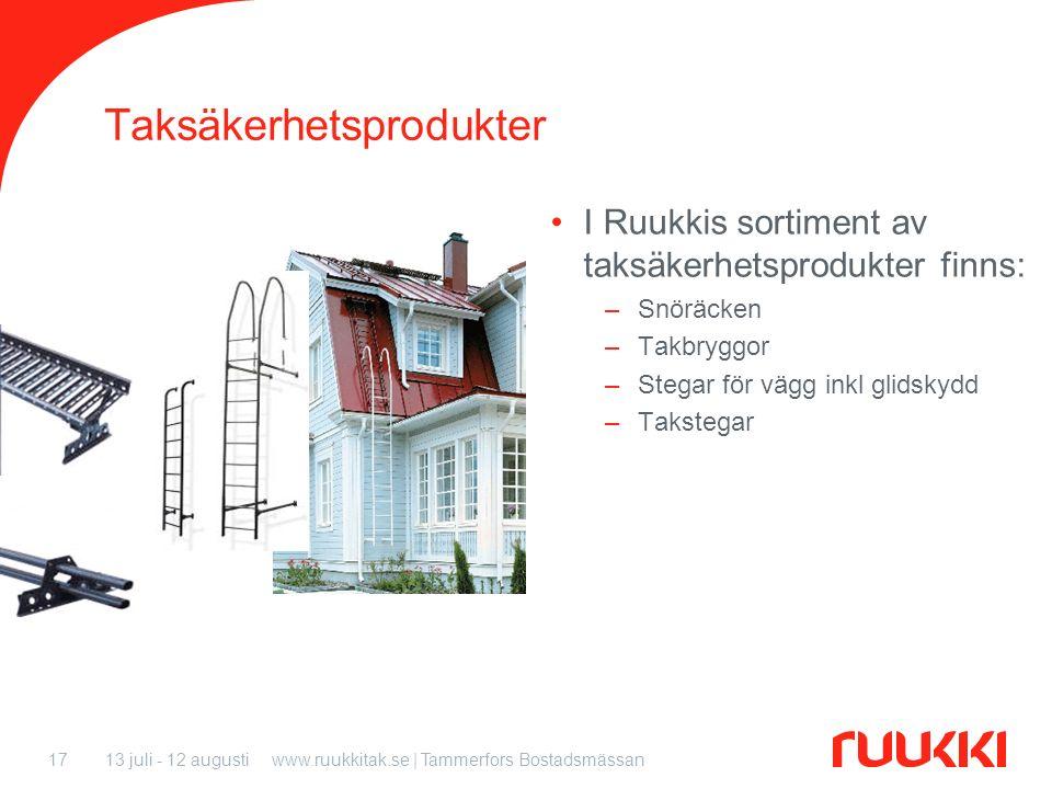 13 juli - 12 augustiwww.ruukkitak.se | Tammerfors Bostadsmässan17 Taksäkerhetsprodukter I Ruukkis sortiment av taksäkerhetsprodukter finns: –Snöräcken –Takbryggor –Stegar för vägg inkl glidskydd –Takstegar