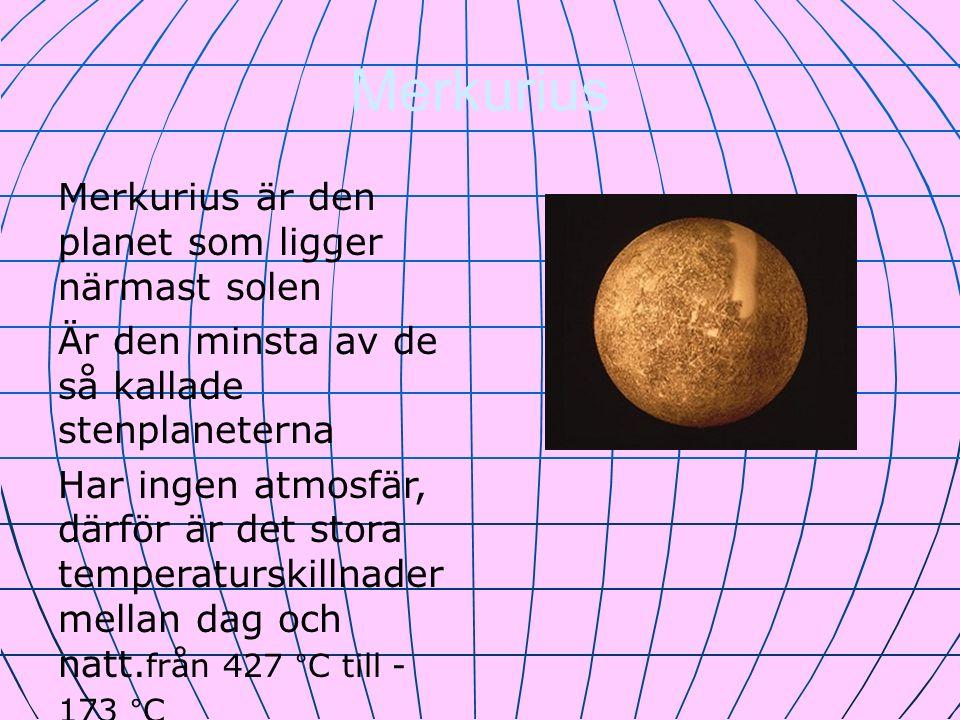 Merkurius Merkurius är den planet som ligger närmast solen Är den minsta av de så kallade stenplaneterna Har ingen atmosfär, därför är det stora tempe