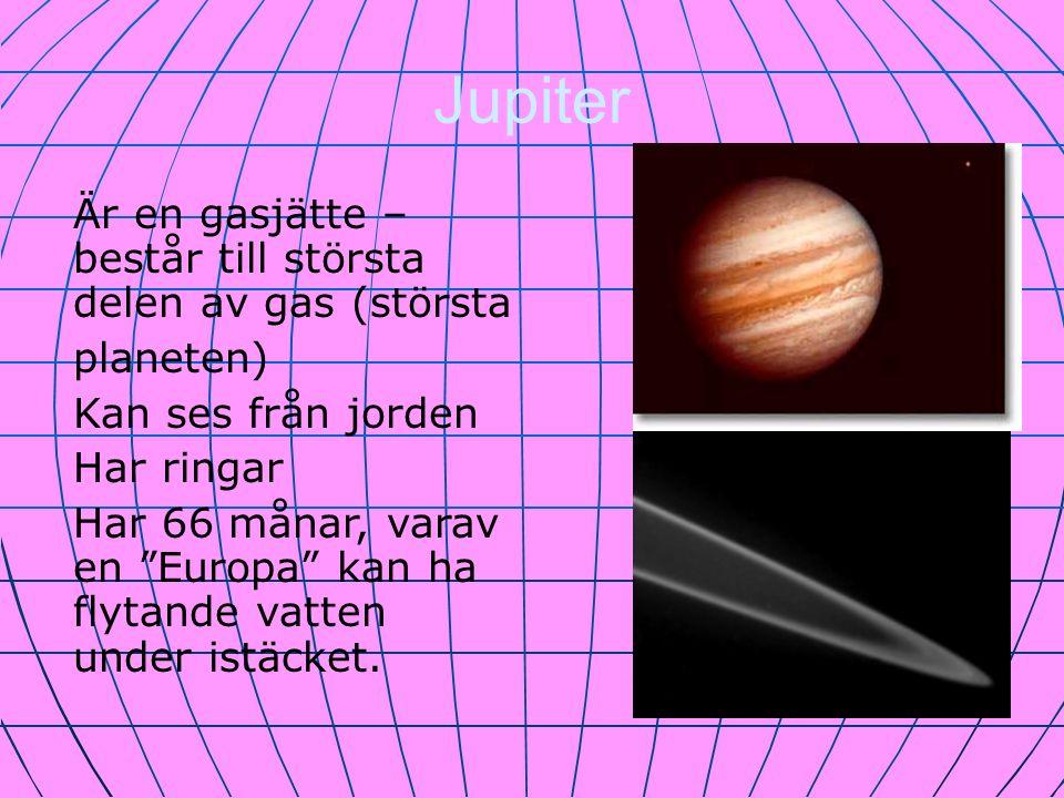 """Jupiter Är en gasjätte – består till största delen av gas (största planeten) Kan ses från jorden Har ringar Har 66 månar, varav en """"Europa"""" kan ha fly"""
