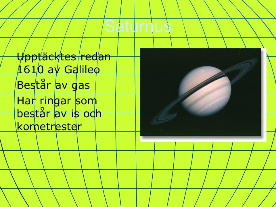 Saturnus Upptäcktes redan 1610 av Galileo Består av gas Har ringar som består av is och kometrester