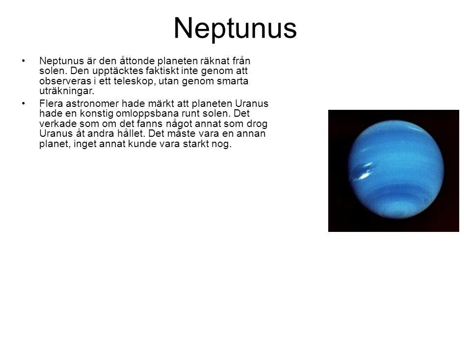 Neptunus Neptunus är den åttonde planeten räknat från solen. Den upptäcktes faktiskt inte genom att observeras i ett teleskop, utan genom smarta uträk