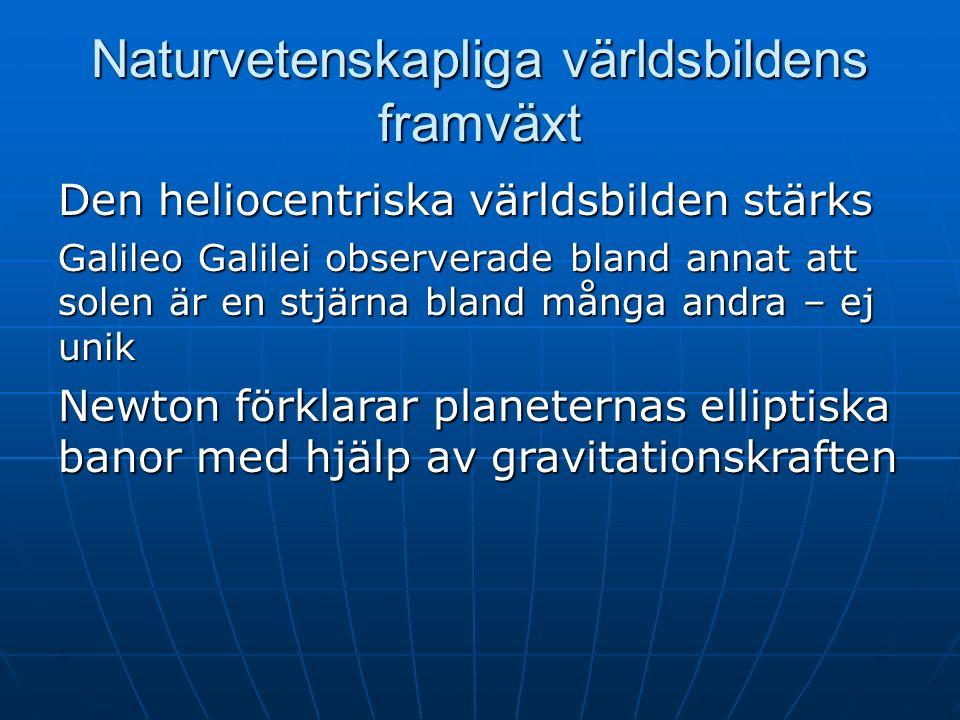 Naturvetenskapliga världsbildens framväxt Den heliocentriska världsbilden stärks Galileo Galilei observerade bland annat att solen är en stjärna bland