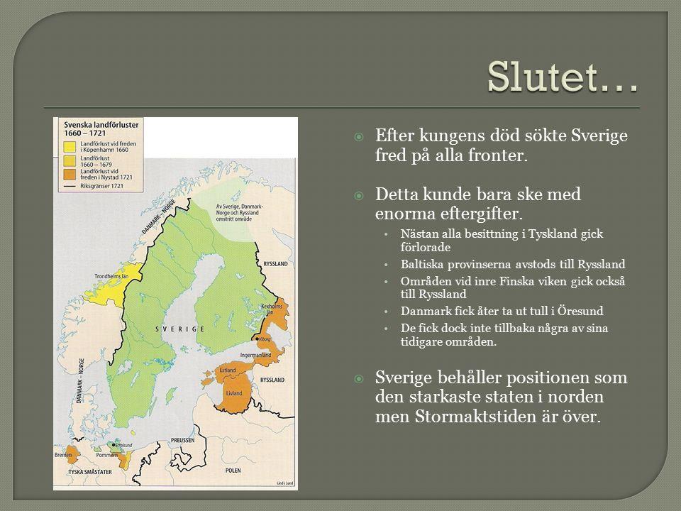  Efter kungens död sökte Sverige fred på alla fronter.  Detta kunde bara ske med enorma eftergifter. Nästan alla besittning i Tyskland gick förlorad