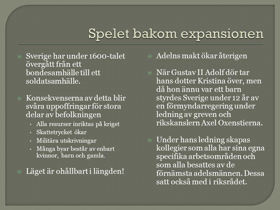  Sverige har under 1600-talet övergått från ett bondesamhälle till ett soldatsamhälle.  Konsekvenserna av detta blir svåra uppoffringar för stora de