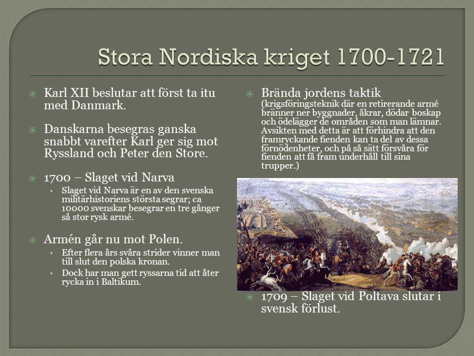  Karl XII beslutar att först ta itu med Danmark.  Danskarna besegras ganska snabbt varefter Karl ger sig mot Ryssland och Peter den Store.  1700 –