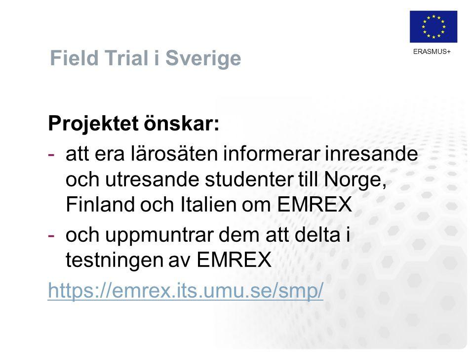 ERASMUS+ Field Trial i Sverige Projektet önskar: -att era lärosäten informerar inresande och utresande studenter till Norge, Finland och Italien om EMREX -och uppmuntrar dem att delta i testningen av EMREX https://emrex.its.umu.se/smp/