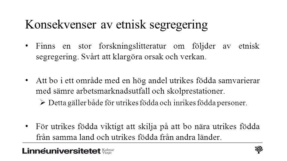 Konsekvenser av etnisk segregering Finns en stor forskningslitteratur om följder av etnisk segregering.