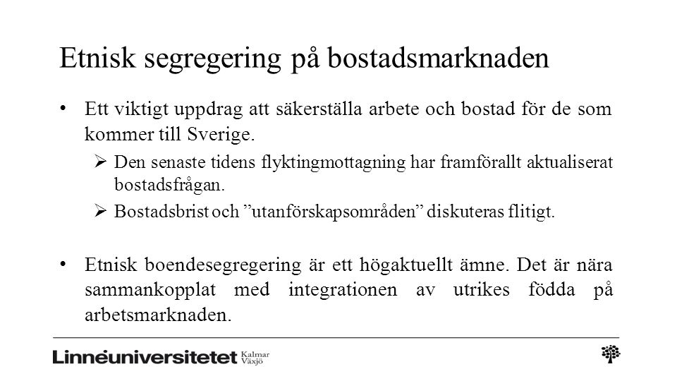 Etnisk segregering på bostadsmarknaden Ett viktigt uppdrag att säkerställa arbete och bostad för de som kommer till Sverige.  Den senaste tidens flyk