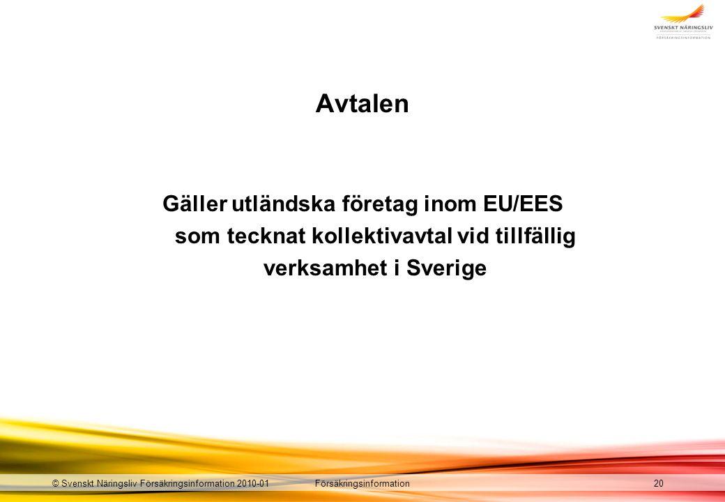 Försäkringsinformation© Svenskt Näringsliv Försäkringsinformation 2010-01 Avtalen Gäller utländska företag inom EU/EES som tecknat kollektivavtal vid tillfällig verksamhet i Sverige 20