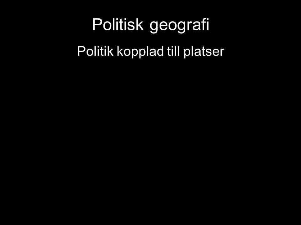 Politisk geografi Politik kopplad till platser
