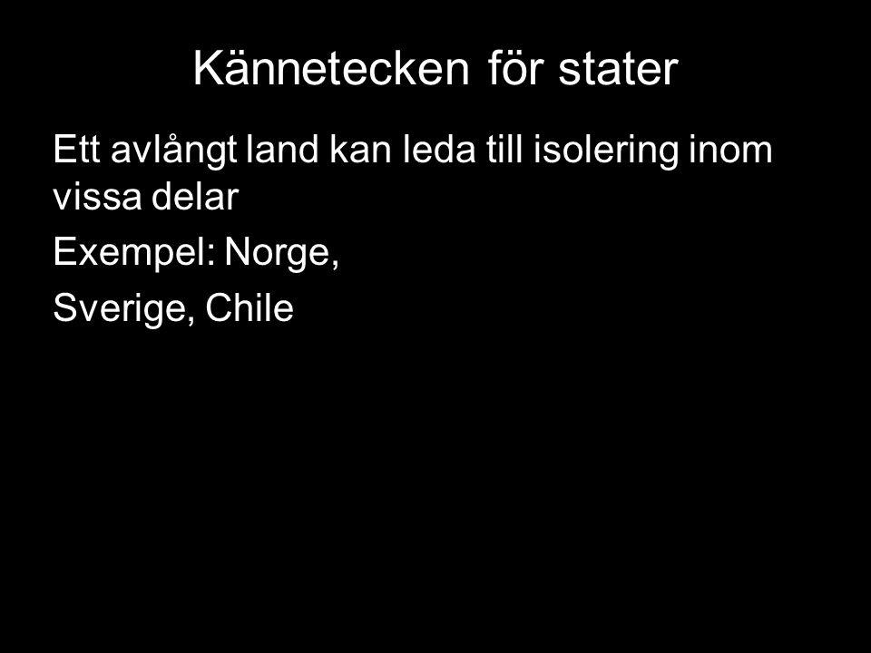 Kännetecken för stater Ett avlångt land kan leda till isolering inom vissa delar Exempel: Norge, Sverige, Chile