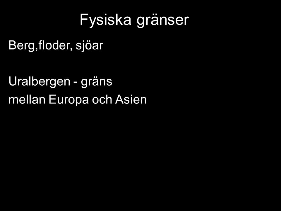 Fysiska gränser Berg,floder, sjöar Uralbergen - gräns mellan Europa och Asien