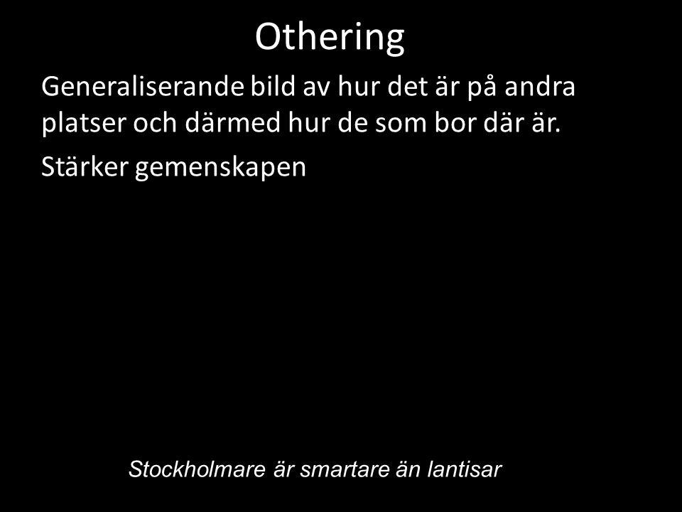 Othering Generaliserande bild av hur det är på andra platser och därmed hur de som bor där är.