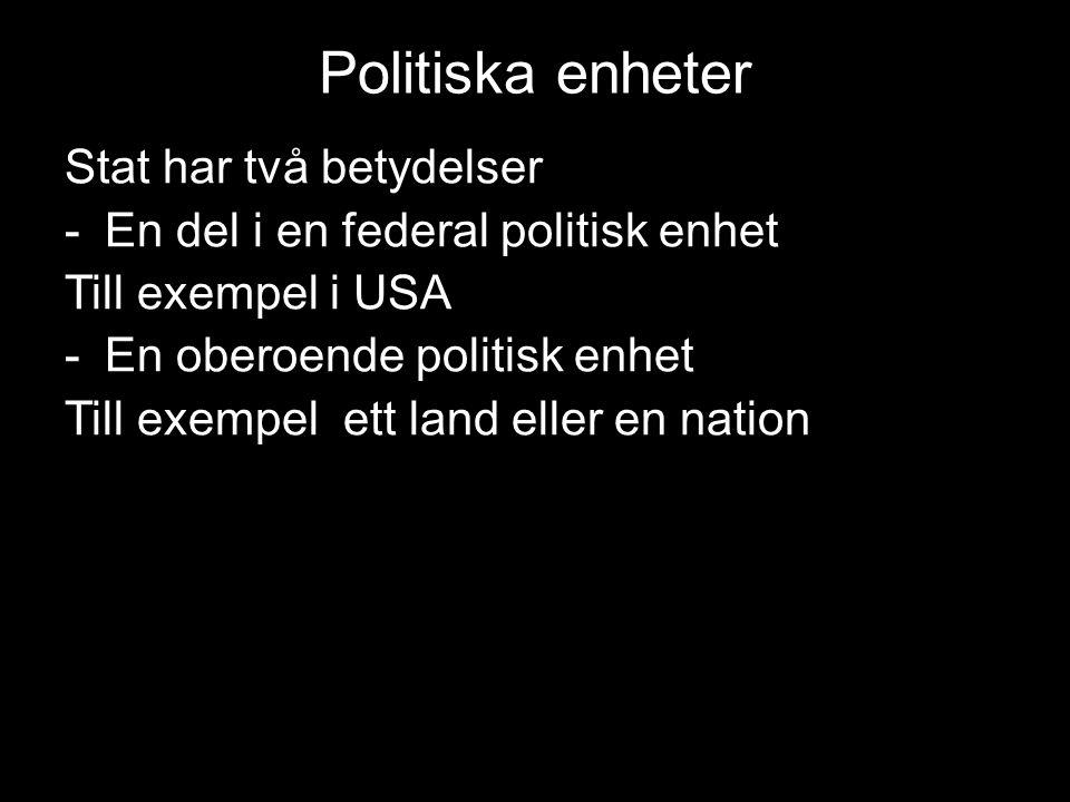 Politiska enheter Stat har två betydelser -En del i en federal politisk enhet Till exempel i USA -En oberoende politisk enhet Till exempel ett land eller en nation