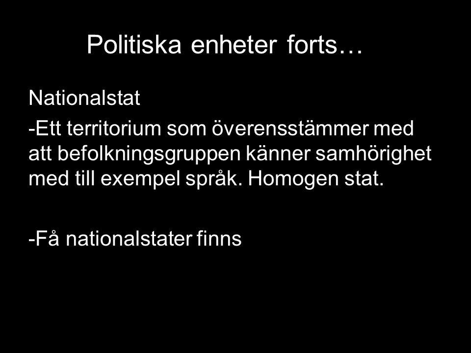 Politiska enheter forts… … Nationalstat -Ett territorium som överensstämmer med att befolkningsgruppen känner samhörighet med till exempel språk.