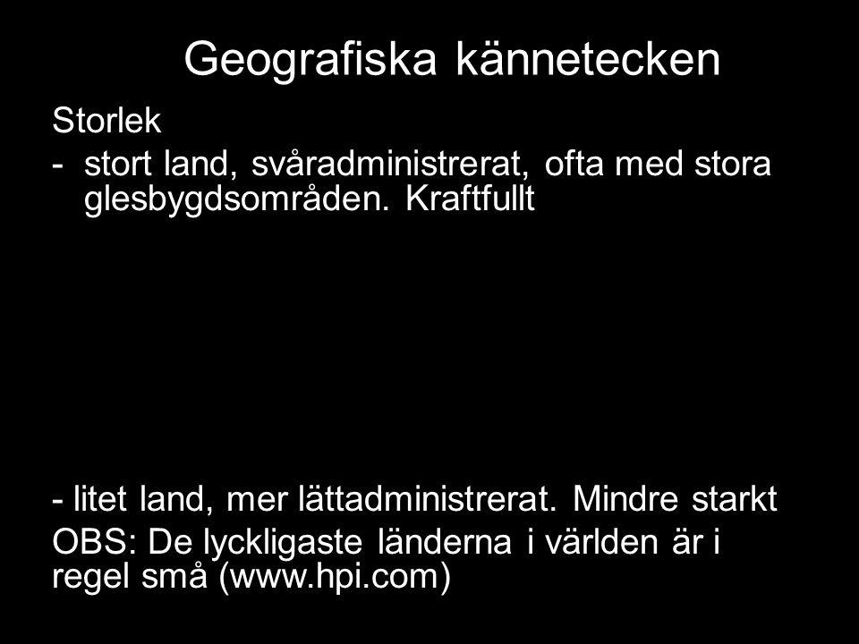 Geografiska kännetecken tat Storlek -stort land, svåradministrerat, ofta med stora glesbygdsområden.