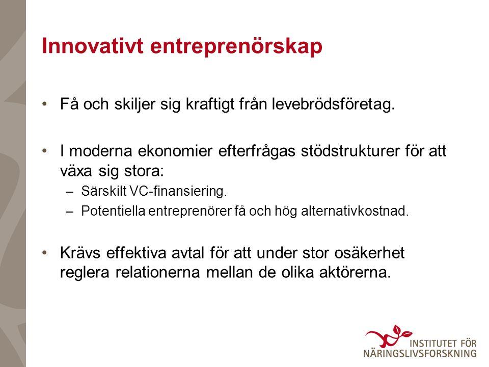 Innovativt entreprenörskap Få och skiljer sig kraftigt från levebrödsföretag. I moderna ekonomier efterfrågas stödstrukturer för att växa sig stora: –