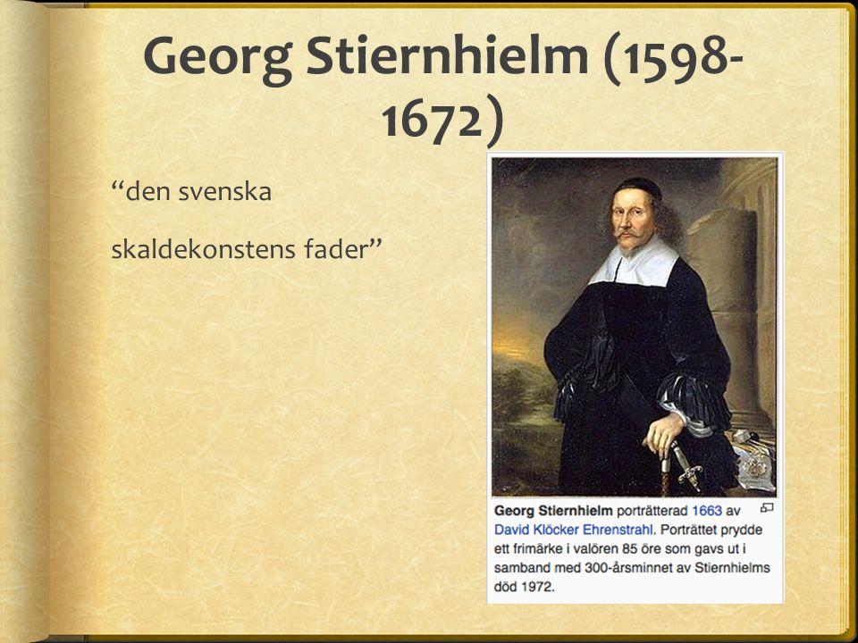 Georg Stiernhielm (1598- 1672) den svenska skaldekonstens fader