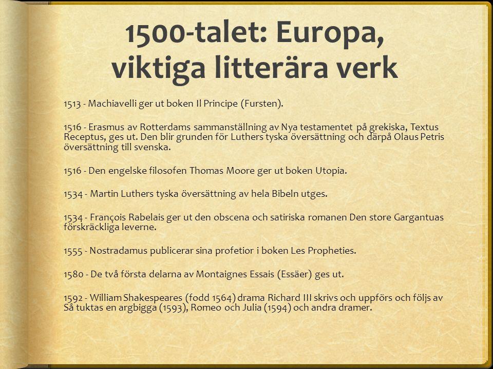1500-talet: Europa, viktiga litterära verk 1513 - Machiavelli ger ut boken Il Principe (Fursten).