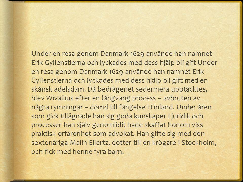 Under en resa genom Danmark 1629 använde han namnet Erik Gyllenstierna och lyckades med dess hjälp bli gift Under en resa genom Danmark 1629 använde han namnet Erik Gyllenstierna och lyckades med dess hjälp bli gift med en skånsk adelsdam.