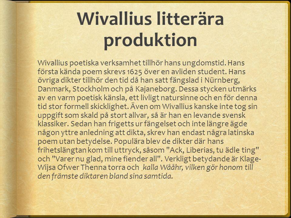 Wivallius litterära produktion Wivallius poetiska verksamhet tillhör hans ungdomstid.