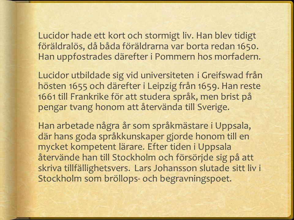Lucidor hade ett kort och stormigt liv.