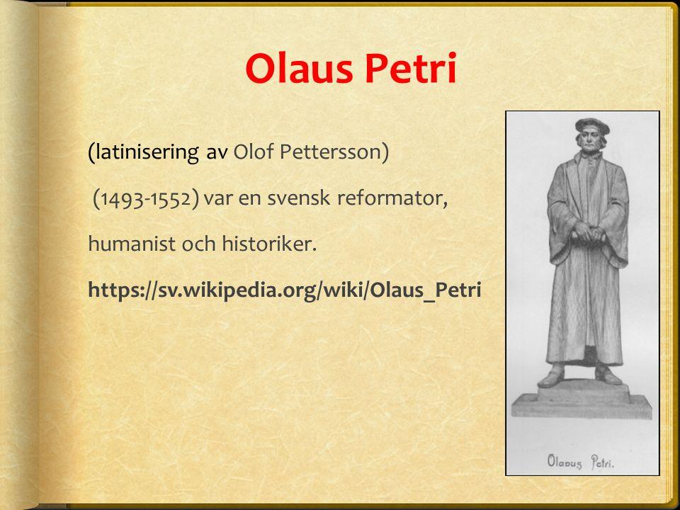 Olaus Petri (latinisering av Olof Pettersson) (1493-1552) var en svensk reformator, humanist och historiker.