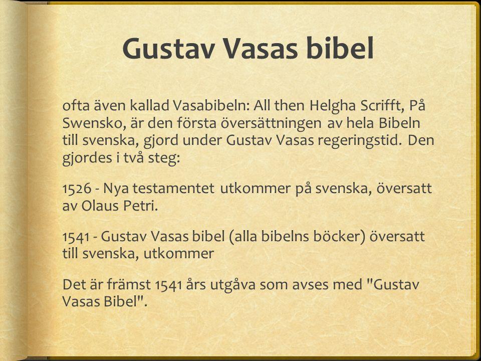 Bibelöversattningens betydelse Gustav Vasas bibel har haft en sådan betydelse för det svenska språket att man brukar sätta en gräns mellan fornsvenskan och nysvenskan vid utgivningen av Nya testamentet år 1526.