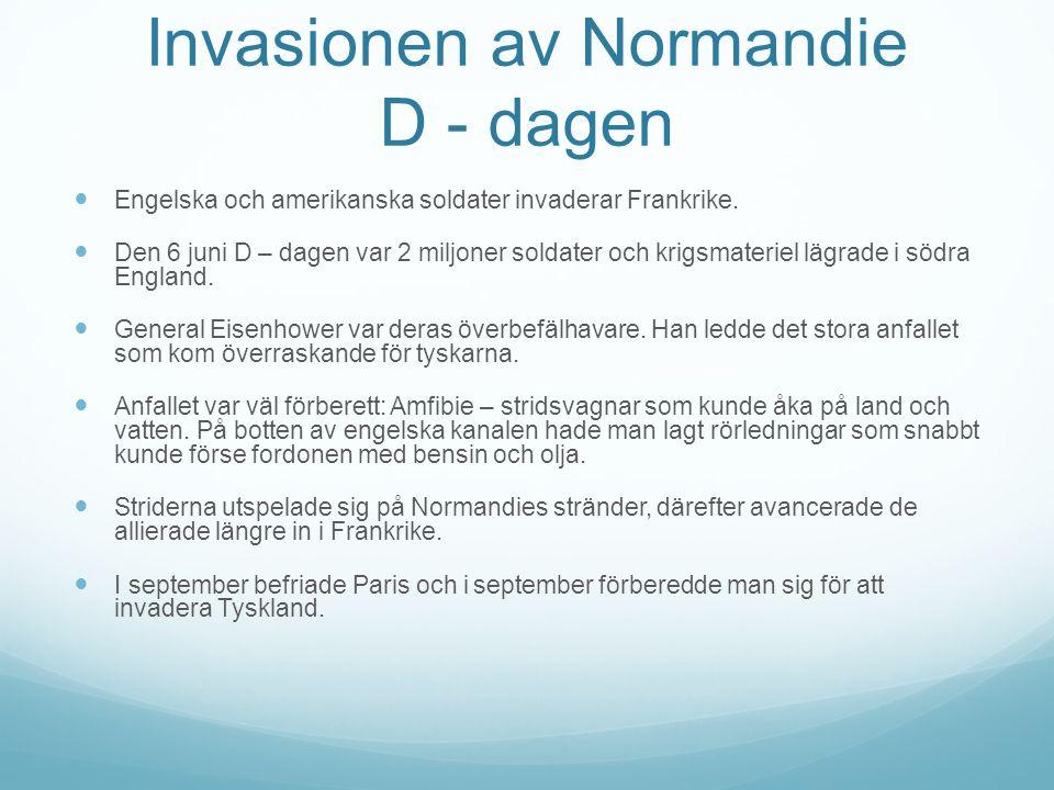 Invasionen av Normandie D - dagen Engelska och amerikanska soldater invaderar Frankrike.